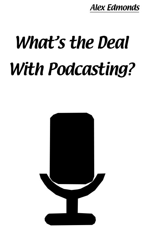 What's the Deal with Podcasting?